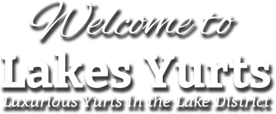 Welcome to Lakes Yurts Luxurious Yurts in the Lake District